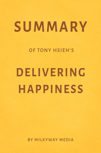 Summary of Tony Hsieh's Delivering Happiness by Milkyway Media ebook by Milkyway Media