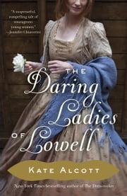 The Daring Ladies of Lowell - A Novel ebook by Kate Alcott