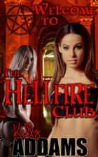 Welcome To The Hellfire Club ebook by Kelly Addams