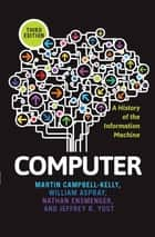 Computer - A History of the Information Machine ebook by Martin Campbell-Kelly, William Aspray, Nathan Ensmenger,...
