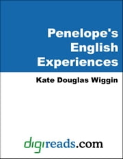 Penelope's English Experiences ebook by Wiggin, Kate Douglas