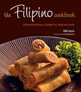 Filipino Cookbook - 85 Homestyle Recipes to Delight Your Family and Friends ebook by Miki Garcia