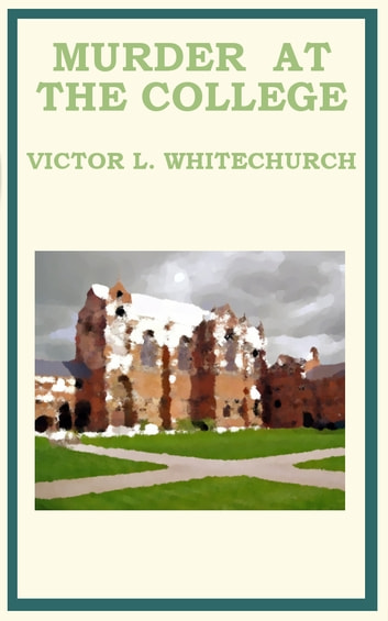 Murder At The College ebook by Victor Lorenzo Whitechurch