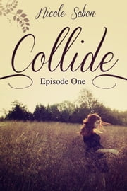 Collide (Episode One) - Collide, #1 ebook by Nicole Sobon