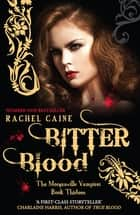 Bitter Blood - The bestselling action-packed series ebook by Rachel Caine