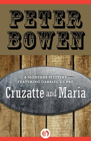 Cruzatte and Maria ebook by Peter Bowen