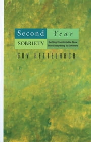 Second Year Sobriety - Getting Comfortable Now That Everything Is Different ebook by Guy Kettelhack