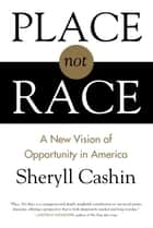 Place, Not Race ebook by Sheryll Cashin
