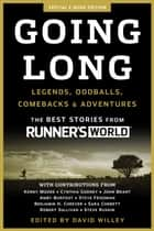 Going Long: Legends, Oddballs, Comebacks & Adventures - Legends, Oddballs, Comebacks & Adventures ebook by David Willey, Editors of Runner's World
