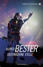 Destinazione stelle ebook by Alfred Bester