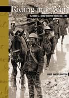 Riding into War - The Memoir of a Horse Transport Driver, 1916-1919 ebook by James Robert Johnston
