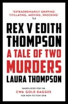 Rex v Edith Thompson - A Tale of Two Murders ebook by Laura Thompson