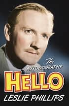 Hello - The Autobiography ebook by Leslie Phillips