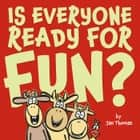 Is Everyone Ready for Fun? ebook by Jan Thomas, Jan Thomas