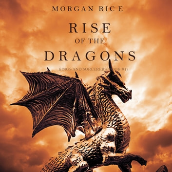 Rise of the Dragons (Kings and Sorcerers--Book 1) livre audio by Morgan Rice