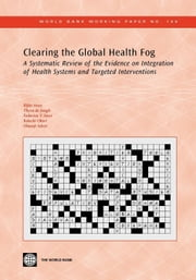 Clearing the Global Health Fog: A Systematic Review of the Evidence on Integration of Health Systems and Targeted Interventions ebook by Atun, Rifat
