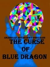 The Curse of Blue Dragon ebook by Anabelle Gonzales