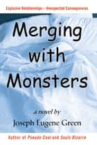 Merging with Monsters ebook by Joseph Green