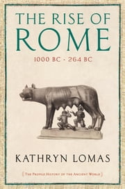 The Rise of Rome: 1000 BC – 264 BC ebook by Kathryn Lomas