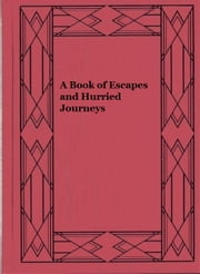 A Book of Escapes and Hurried Journeys ebook by John Buchan