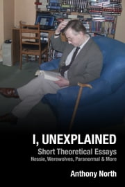 I, Unexplained ebook by Anthony North