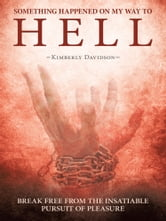 Something Happened on My Way to Hell - Break Free from the Insatiable Pursuit of Pleasure ebook by Kimberly Davidson