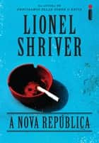 A nova república ebook by Lionel Shriver