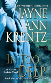 In Too Deep - Book One of the Looking Glass Trilogy ebook by Jayne Ann Krentz