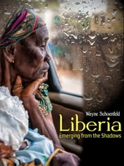 Liberia: Emerging from the Shadows ebook by Wayne Schoenfeld