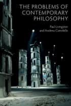 The Problems of Contemporary Philosophy ebook by Paul Livingston,Andrew Cutrofello