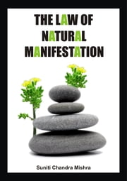 The Law of Natural Manifestation ebook by Suniti Chandra Mishra