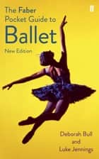 The Faber Pocket Guide to Ballet ebook by Luke Jennings,Deborah Bull