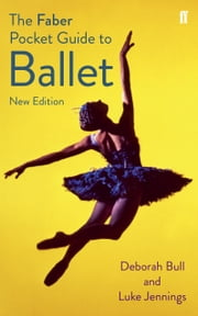 The Faber Pocket Guide to Ballet ebook by Luke Jennings, Deborah Bull