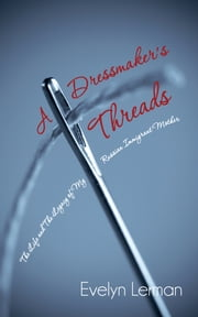 A Dressmaker's Threads - The Life and The Legacy of My Russian Immigrant Mother ebook by Evelyn Lerman