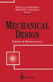 Mechanical Design: Theory and Methodology ebook by Manjula B. Waldron,Kenneth J. Waldron