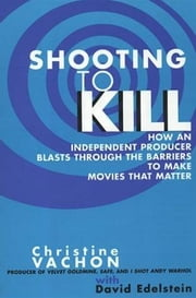 Shooting to Kill ebook by Christine Vachon