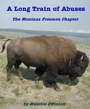 A Long Train of Abuses- The Montana Freemen Chapter ebook by Humble O'Pinion