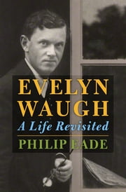 Evelyn Waugh - A Life Revisited ebook by Philip Eade