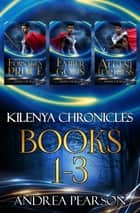 Kilenya Chronicles Books 1-3 ebook by Andrea Pearson
