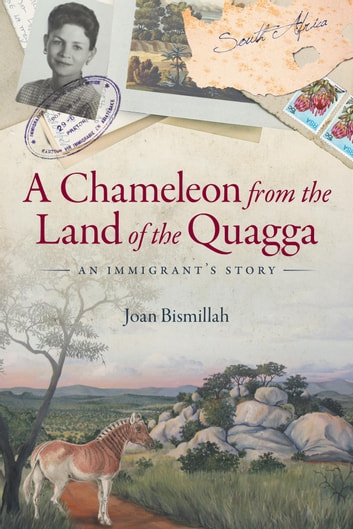 A Chameleon from the Land of the Quagga - An Immigrant's Story ebook by Joan Bismillah
