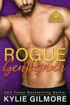 Rogue Gentleman - The Rourkes series, Book 8 ebook by Kylie Gilmore
