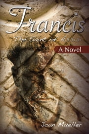 Francis The Saint Of Assisi ebook by Joan Mueller