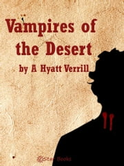 Vampires of the Desert ebook by A Hyatt Verrill