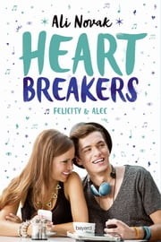 Heartbreakers, Tome 02 - Felicity et Alec eBook by Ali Novak, Sidonie Van Den Dries