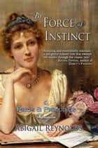 By Force of Instinct ebook by Abigail Reynolds