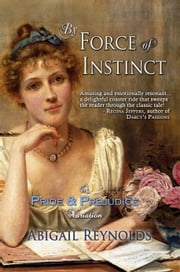 By Force of Instinct - A Pride & Prejudice Variation ebook by Abigail Reynolds