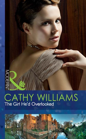 The Girl He'd Overlooked (Mills & Boon Modern) ebook by Cathy Williams