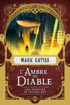L'Ambre du diable - Une aventure de Lucifer Box, T2 ebook by Laurence Boischot, Mark Gatiss