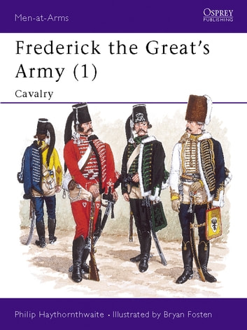 Frederick the Great's Army (1) - Cavalry ebook by Philip Haythornthwaite