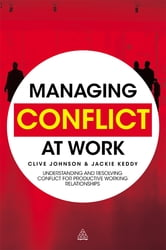 Managing Conflict at Work - Understanding and Resolving Conflict for Productive Working Relationships ebook by Clive Johnson,Jackie Keddy